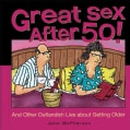 Great Sex After 50!: And Other Outlandish Lies About Getting Older (Hardcover)