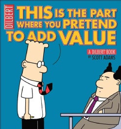 This Is the Part Where You Pretend to Add Value: A Dilbert Book (Paperback)