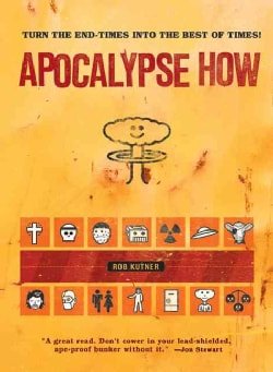 Apocalypse How: Turning the End Times into the Best of Times (Paperback)