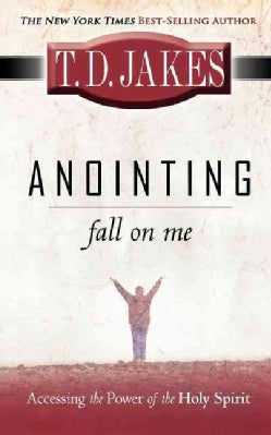 Anointing Fall on Me: Accessing the Power of the Holy Spirit (Paperback)