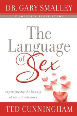 The Language of Sex: Experiencing the Beauty of Sexual Intimacy in Marriage (Paperback)
