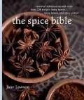The Spice Bible: Essential Information and More Than 250 Recipes Using Spice, Spice Mixes, and Spice Pastes (Paperback)
