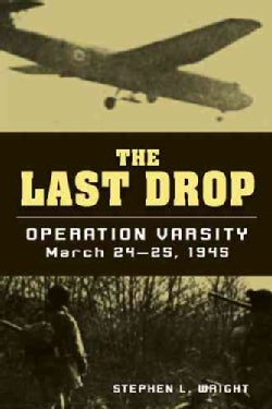 The Last Drop: Operation Varsity, March 24-25, 1945 (Hardcover)
