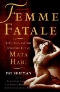 Femme Fatale: Love, Lies, and the Unknown Life of Mata Hari (Paperback)