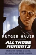 All Those Moments: Stories of Heroes, Villains, Replicants, and Blade Runners (Paperback)