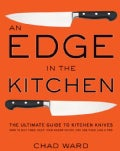 An Edge in the Kitchen: The Ultimate Guide to Kitchen Knives, How to Buy Them, Keep Them Razor Sharp, and Use The... (Hardcover)