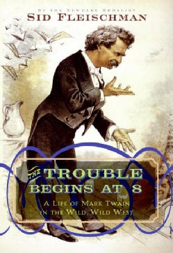 The Trouble Begins at 8: A Life of Mark Twain in the Wild, Wild West (Hardcover)