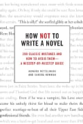 How Not to Write a Novel: 200 Classic Mistakes and How to Avoid Them - a Misstep-by-misstep Guide (Paperback)
