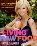 Living Raw Food: Get the Glow With More Recipes from Pure Food and Wine (Hardcover)