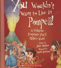 You Wouldn't Want to Live in Pompeii!: A Volcanic Eruption You'd Rather Avoid (Paperback)