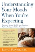 Understanding Your Moods When You're Expecting: Emotions, Mental Health, and Happiness -- Before, During, and Aft... (Paperback)