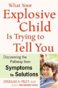 What Your Explosive Child Is Trying to Tell You: Discovering the Pathway from Symptoms to Solutions (Paperback)