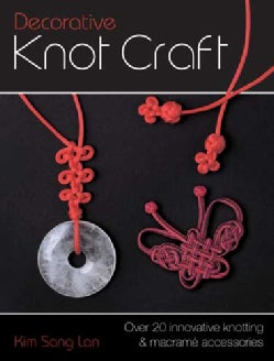 Decorative Knot Craft: Over 20 Innovative Knotting and Macrame Accessories (Paperback)
