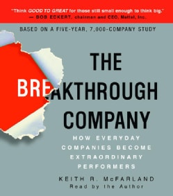 The Breakthrough Company: How Everyday Companies Become Extraordinary Performers (CD-Audio)