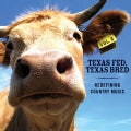 Various - Texas Fed, Texas Bred Vol. 2: Redefining Country Music