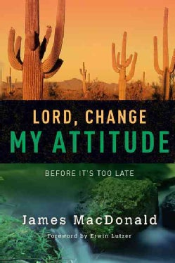 Lord, Change My Attitude: Before Its Too Late (Paperback)