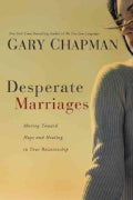 Desperate Marriages: Moving Toward Hope and Healing in Your Relationship (Paperback)