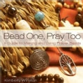 Bead One, Pray Too: A Guide to Making and Using Prayer Beads (Hardcover)