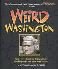 Weird Washington: Your Travel Guide to the Evergreen State's Local Legends and Best Kept Secrets (Hardcover)