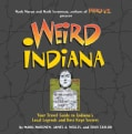 Weird Indiana: Your Travel Guide to Indiana's Local Legends and Best Kept Secrets (Hardcover)