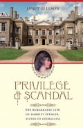 Privilege and Scandal: The Remarkable Life of Harriet Spencer, Sister of Georgiana (Paperback)