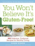 You Won't Believe It's Gluten-Free!: 500 Delicious, Foolproof Recipes for Healthy Living (Paperback)