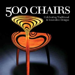 500 Chairs: Celebrating Traditional and Innovative Designs (Paperback)