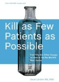Kill as Few Patients as Possible: And Fifty-Six Other Essays on How to Be the World's Best Doctor (Hardcover)