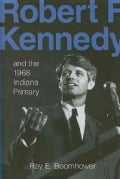 Robert F. Kennedy and the 1968 Indiana Primary (Hardcover)