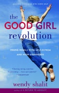 The Good Girl Revolution: Young Rebels with Self-Esteem and High Standards (Paperback)
