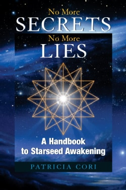No More Secrets No More Lies: A Handbook to Starseed Awakening (Paperback)