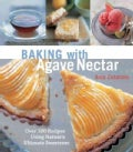 Baking with Agave Nectar: Over 100 Recipes Using Nature's Ultimate Sweetener (Paperback)