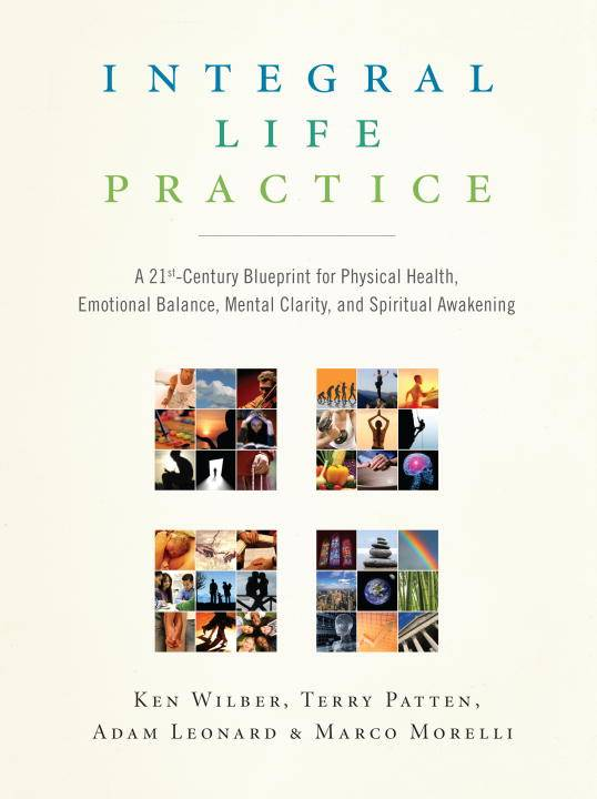 Integral Life Practice: A 21st-century Blueprint for Physical Health, Emotional Balance, Mental Clarity, and Spir... (Paperback)