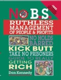 No B.S. Ruthless Management of People and Profits: The Ultimate, No Holds Barred, Kick Butt, Take No Prisoners Guide to Reall...