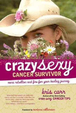 Crazy Sexy Cancer Survivor: More Rebellion and Fire for Your Healing Journey (Paperback)