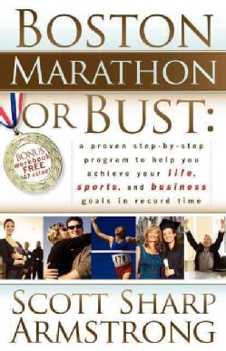 Boston Marathon or Bust: A Proven Step-by-step Program That Helps You Achieve Your Life, Sports, and Business Goa... (Paperback)