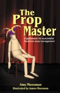 The Prop Master: A Guidebook for Successful Theatrical Prop Management (Paperback)