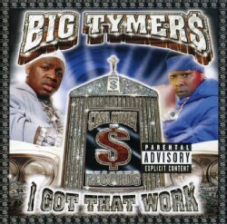 Big Tymers - I Got That Work (Parental Advisory)