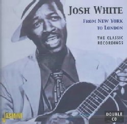 Josh White - From New York to London: the Classic Recordings