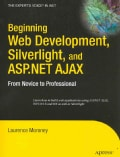 Beginning Web Development, Silverlight, and ASP.NET AJAX: From Novice to Professional (Paperback)