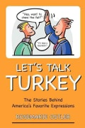 Let's Talk Turkey: The Stories Behind America's Favorite Expressions (Paperback)