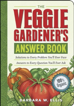 The Veggie Gardener's Answer Book: Solutions to Every Problem You'll Ever Face Answers to Every Question You'll E... (Paperback)