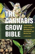 The Cannabis Grow Bible: The Definitive Guide to Growing Marijuana for Recreational and Medical Use (Paperback)