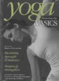Yoga: Mastering the Basics: Flexibility, Strength & Balance, Deepen & Strengthen (DVD video)