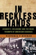 In Reckless Hands: Skinner V. Oklahoma and the Near Triumph of American Eugenics (Hardcover)