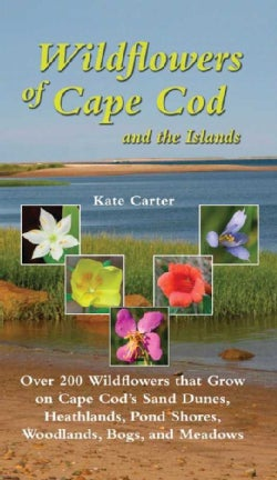 Wildflowers of Cape Cod and the Islands: Over 200 Wildflowers that Grow on Cape Cod's Sand Dunes, Heathlands, Pon... (Paperback)
