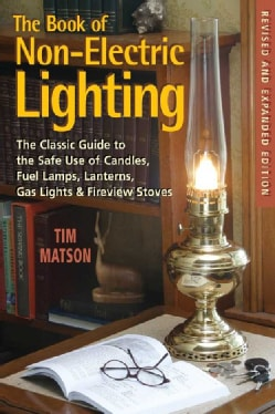 The Book of Non-Electric Lighting: The Classic Guide to the Safe Use of Candles, Fuel Lamps, Lanterns, Gaslights ... (Paperback)