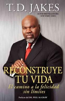Reconstruye tu vida/ Reposition Yourself: El camino a la felicidad sin limites (Paperback)