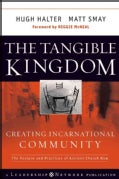 The Tangible Kingdom: Creating Incarnational Community: The Posture and Practices of Ancient Church Now (Hardcover)