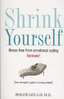 Shrink Yourself: Break Free from Emotional Eating Forever! (Paperback)